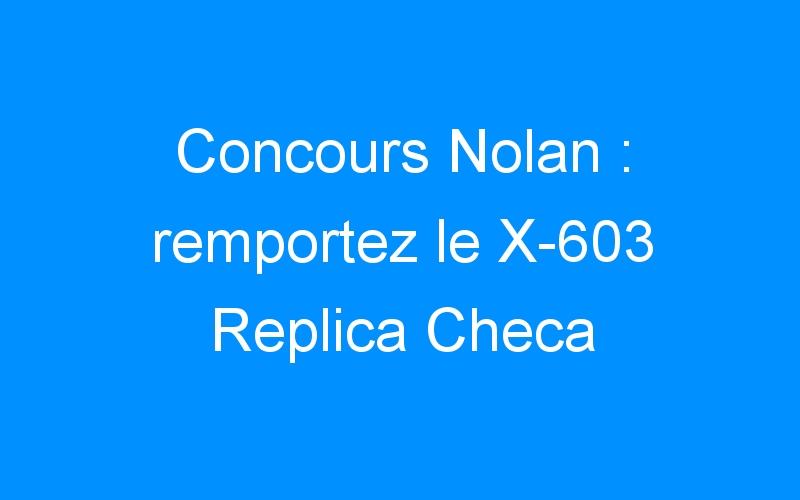 Concours Nolan : remportez le X-603 Replica Checa