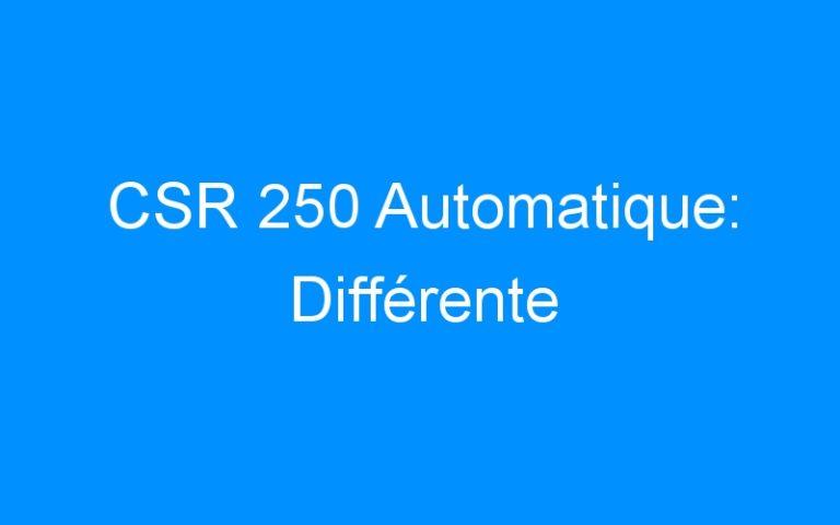 CSR 250 Automatique: Différente