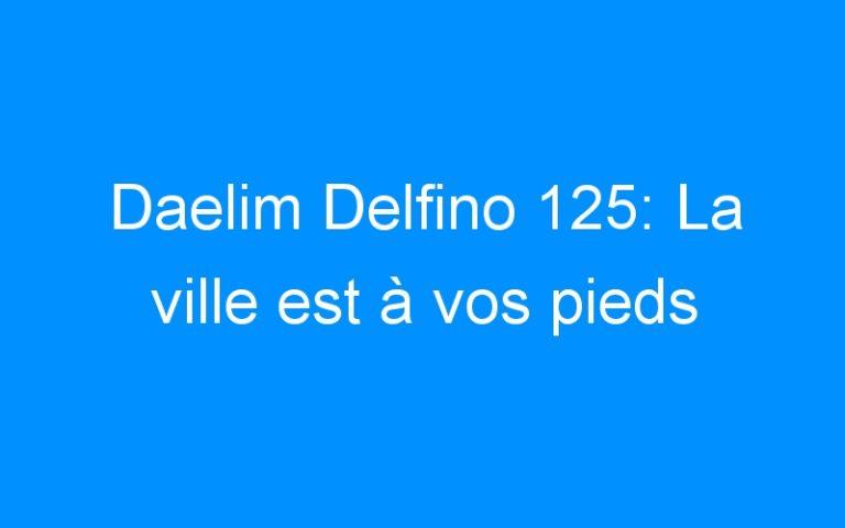Daelim Delfino 125: La ville est à vos pieds