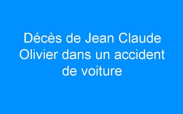 Décès de Jean Claude Olivier dans un accident de voiture