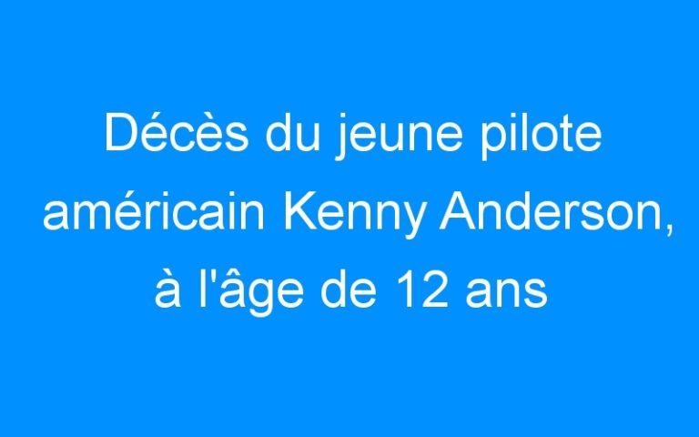 Décès du jeune pilote américain Kenny Anderson, à l'âge de 12 ans
