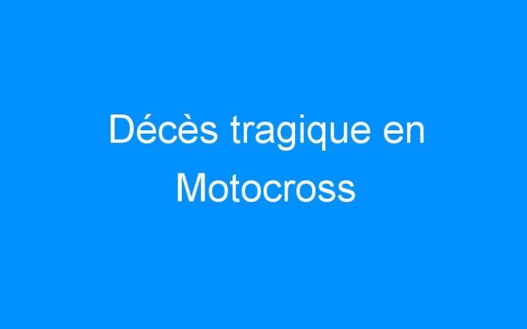 Décès tragique en Motocross