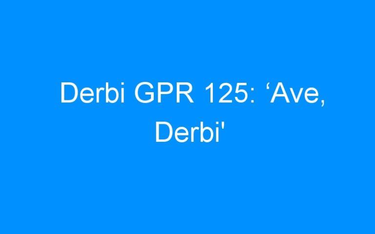 Derbi GPR 125: 'Ave, Derbi'