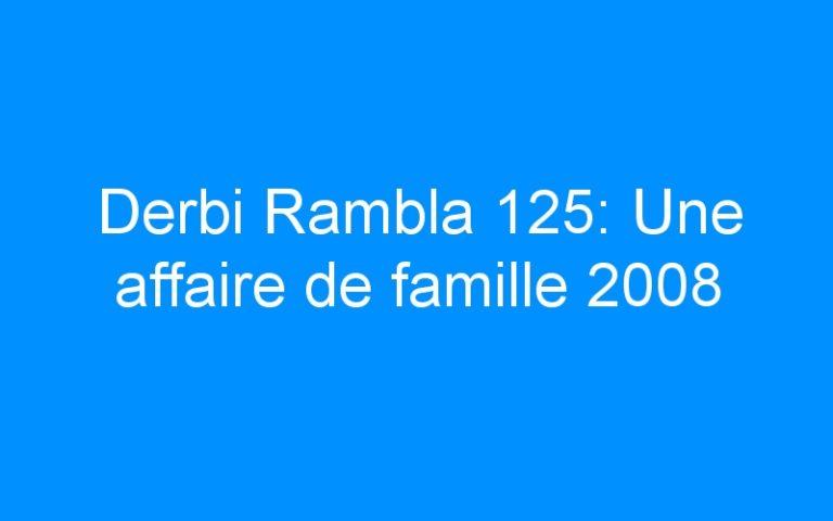 Derbi Rambla 125: Une affaire de famille 2008