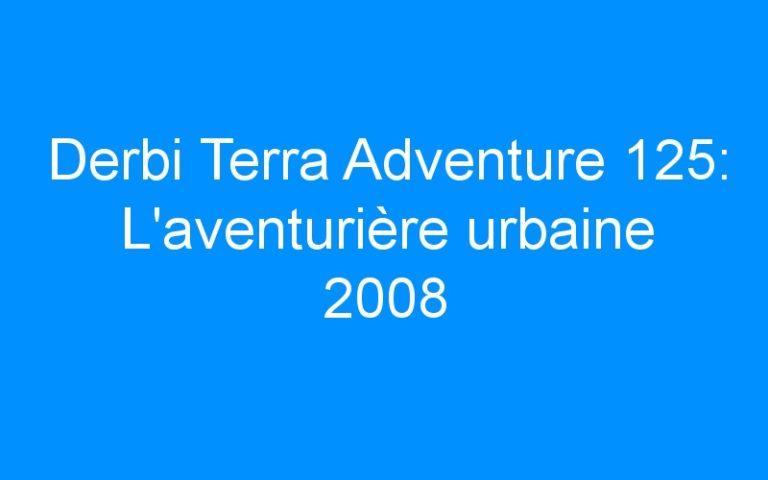 Derbi Terra Adventure 125: L'aventurière urbaine 2008