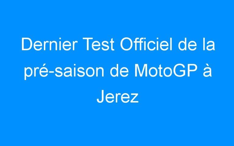 Dernier Test Officiel de la pré-saison de MotoGP à Jerez