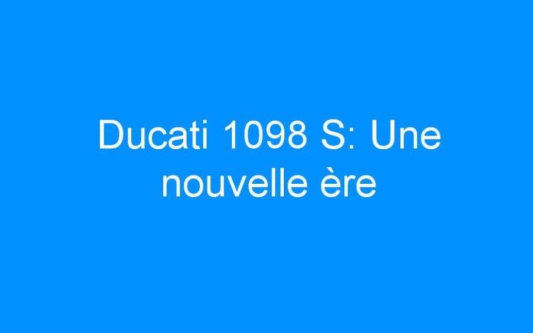 Ducati 1098 S: Une nouvelle ère