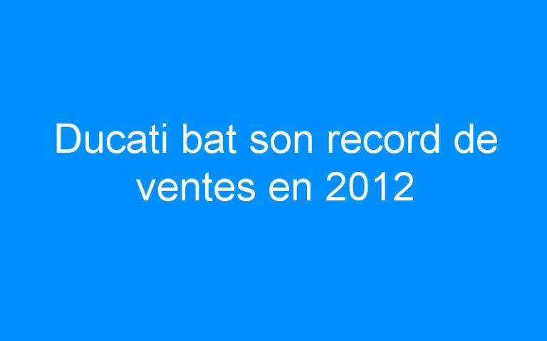 Ducati bat son record de ventes en 2012