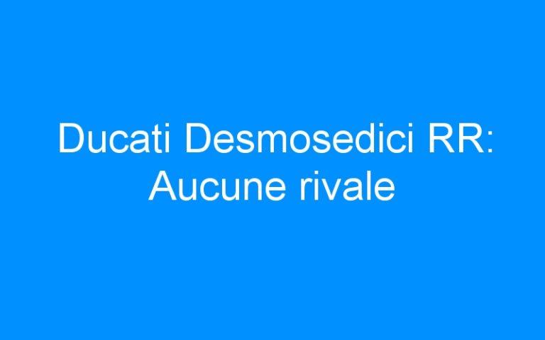 Ducati Desmosedici RR: Aucune rivale