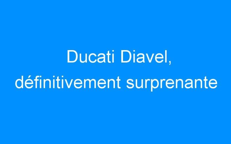 Ducati Diavel, définitivement surprenante