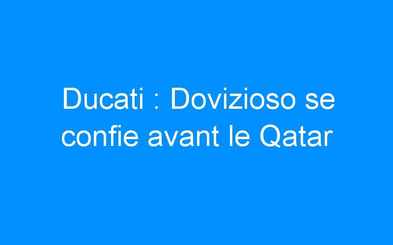Ducati : Dovizioso se confie avant le Qatar