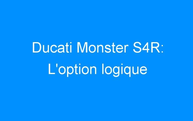 Ducati Monster S4R: L'option logique