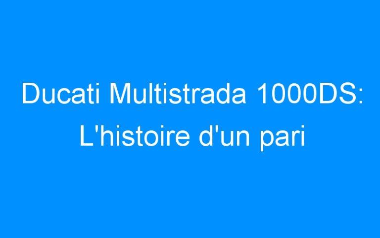 Ducati Multistrada 1000DS: L'histoire d'un pari