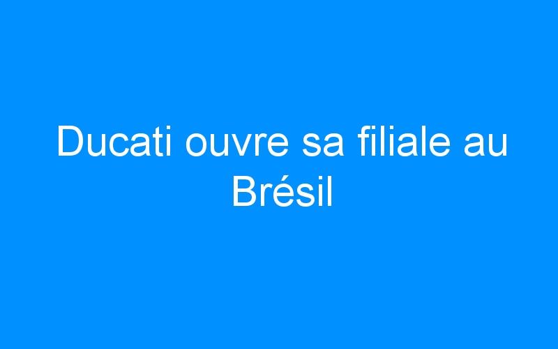 Ducati ouvre sa filiale au Brésil