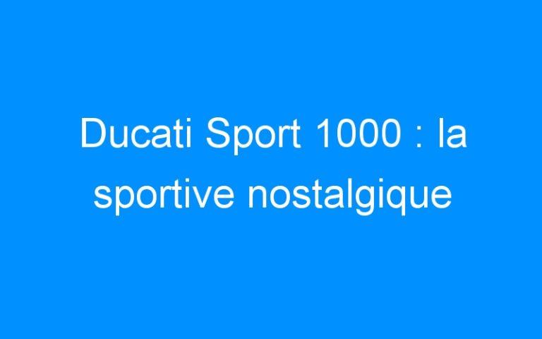 Ducati Sport 1000 : la sportive nostalgique