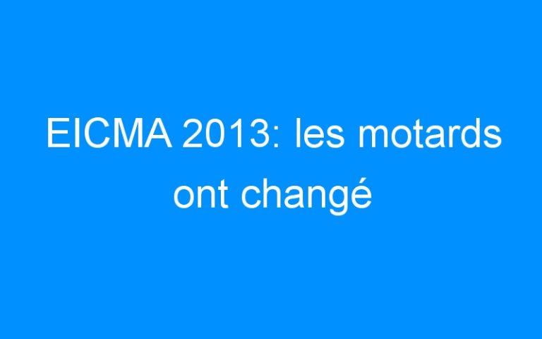 EICMA 2013: les motards ont changé