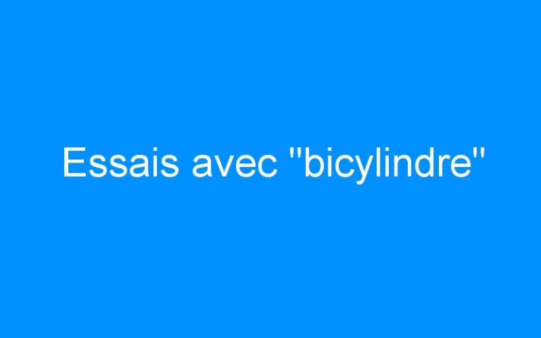 Essais avec «bicylindre»