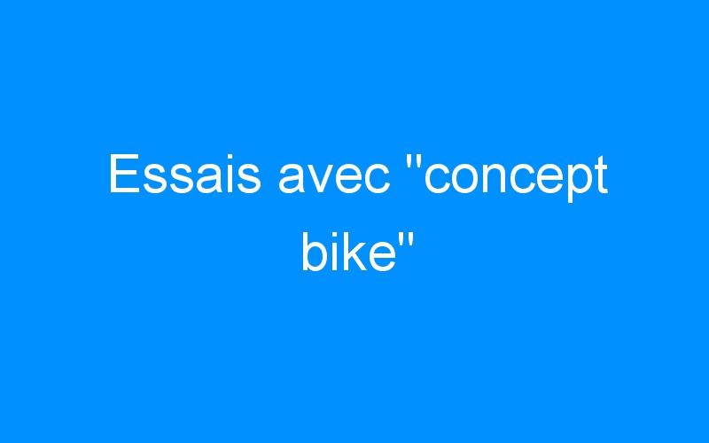 Essais avec «concept bike»