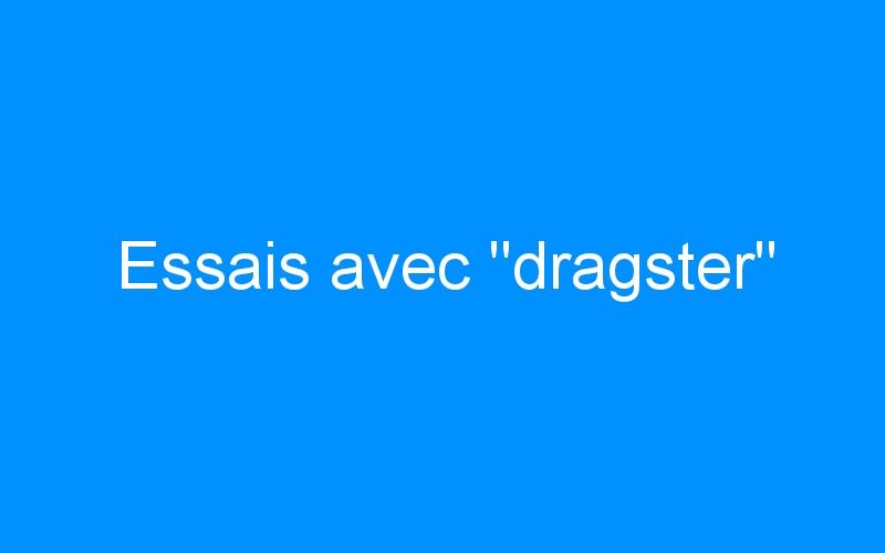 Essais avec «dragster»