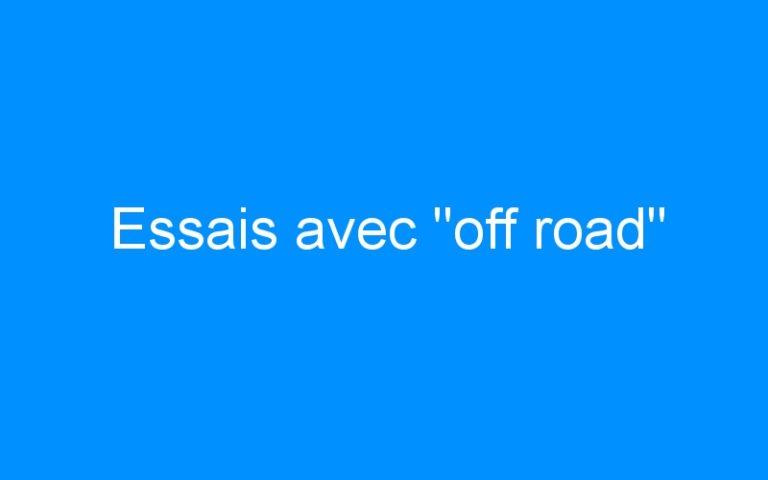 Essais avec «off road»