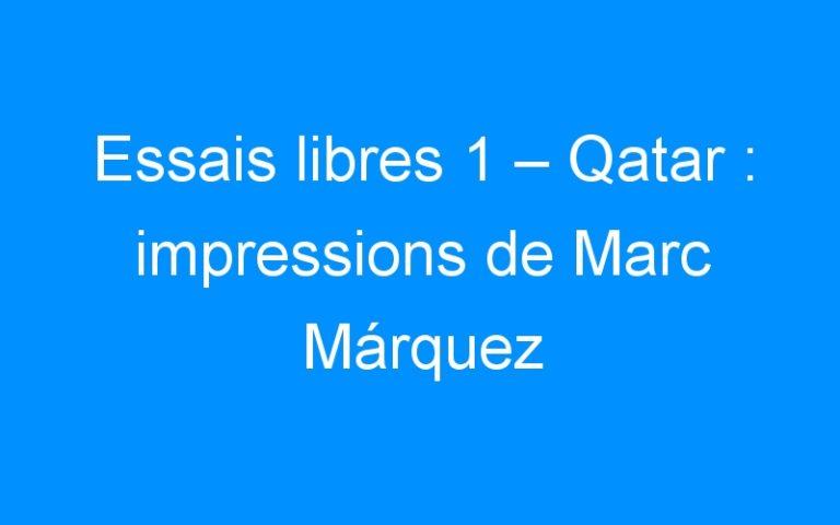 Essais libres 1 – Qatar : impressions de Marc Márquez