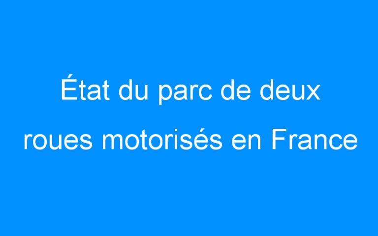 État du parc de deux roues motorisés en France