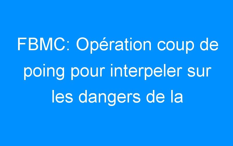 FBMC: Opération coup de poing pour interpeler sur les dangers de la route
