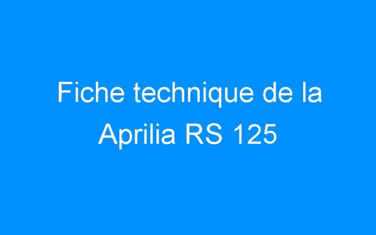 Fiche technique de la Aprilia RS 125