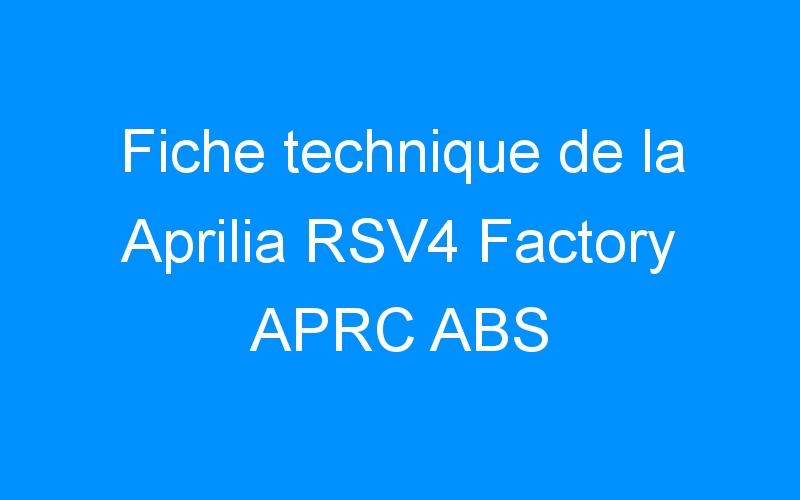 Fiche technique de la Aprilia RSV4 Factory APRC ABS