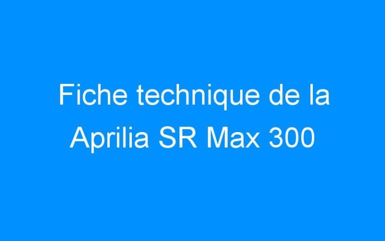 Fiche technique de la Aprilia SR Max 300
