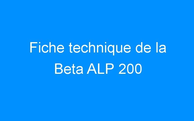 Fiche technique de la Beta ALP 200
