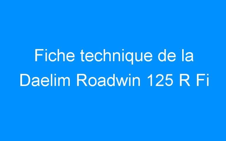 Fiche technique de la Daelim Roadwin 125 R Fi