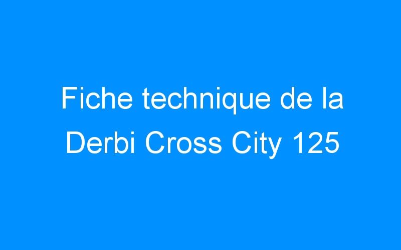 Fiche technique de la Derbi Cross City 125