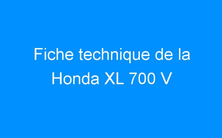 Fiche technique de la Honda XL 700 V