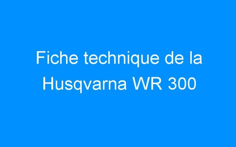 Fiche technique de la Husqvarna WR 300