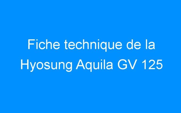 Fiche technique de la Hyosung Aquila GV 125