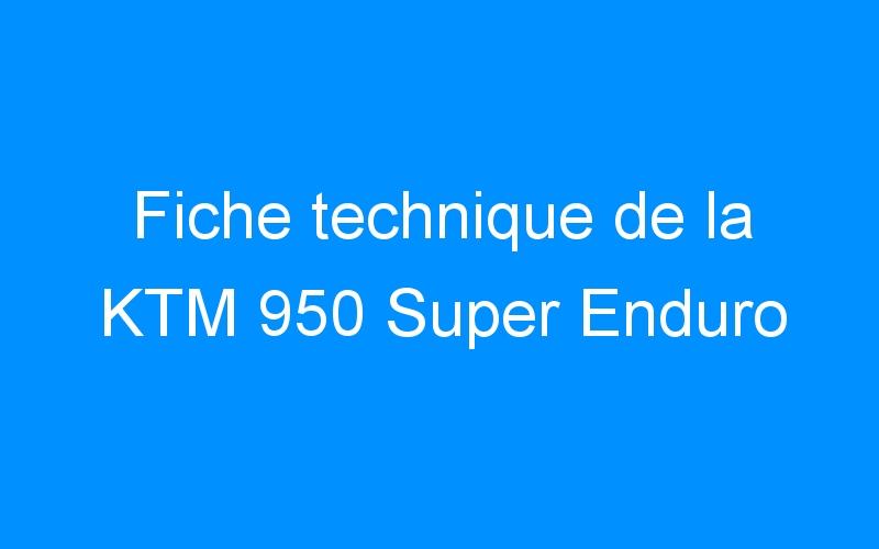Fiche technique de la KTM 950 Super Enduro
