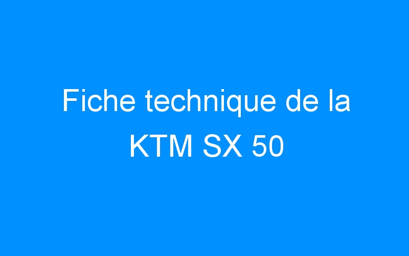 Fiche technique de la KTM SX 50