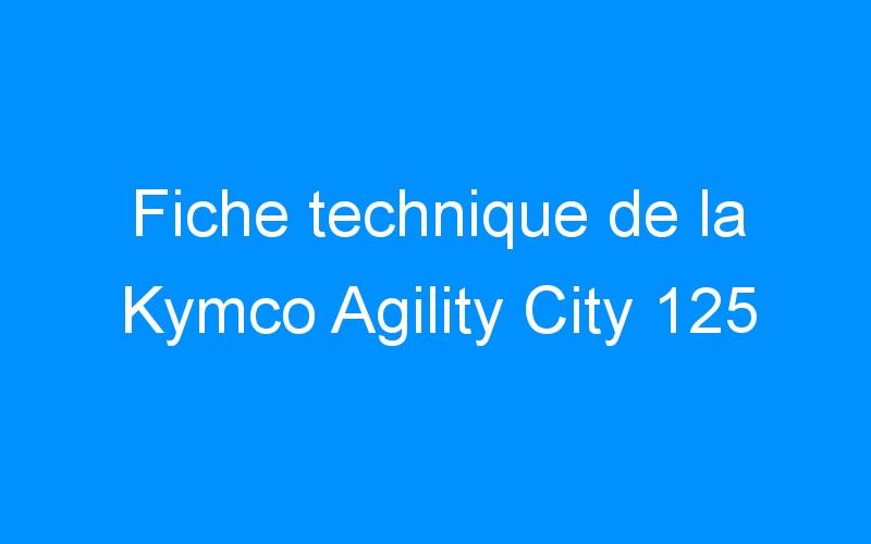 Fiche technique de la Kymco Agility City 125