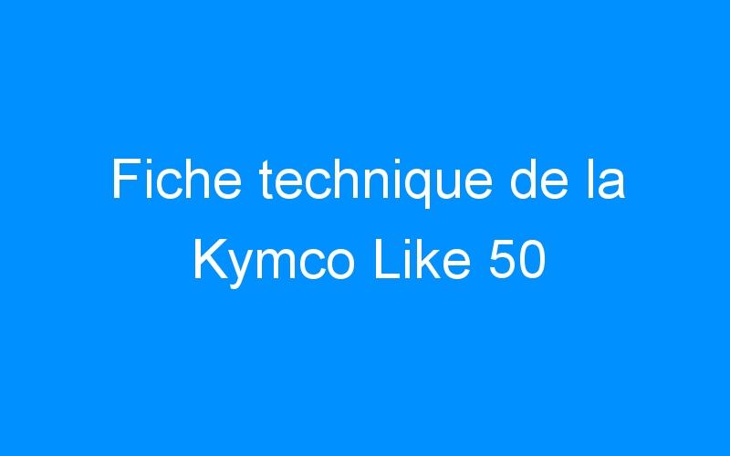 Fiche technique de la Kymco Like 50