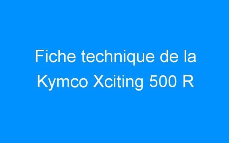Fiche technique de la Kymco Xciting 500 R