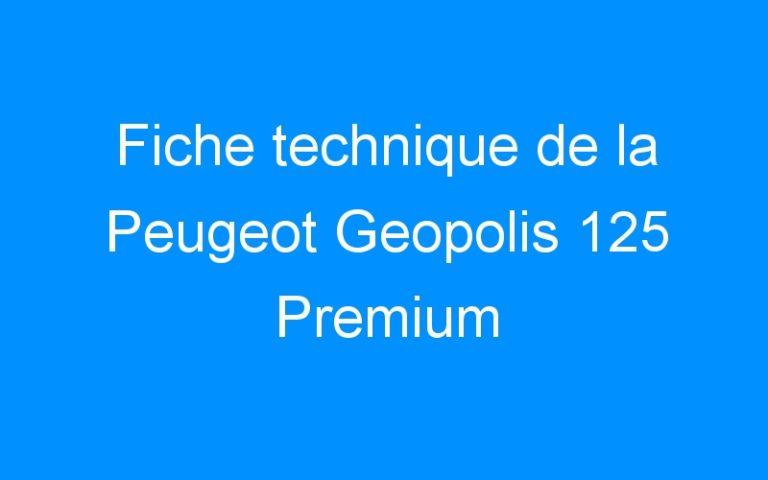 Fiche technique de la Peugeot Geopolis 125 Premium