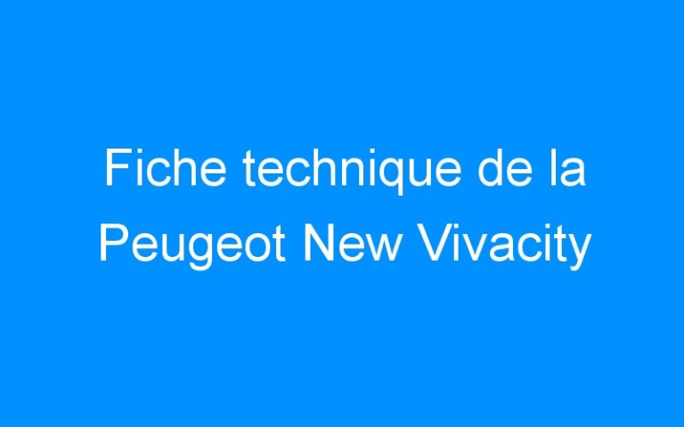 Fiche technique de la Peugeot New Vivacity