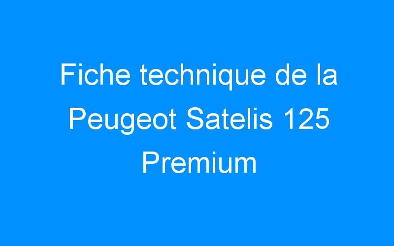 Fiche technique de la Peugeot Satelis 125 Premium