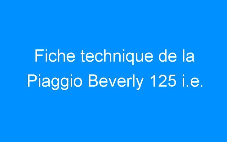 Fiche technique de la Piaggio Beverly 125 i.e.