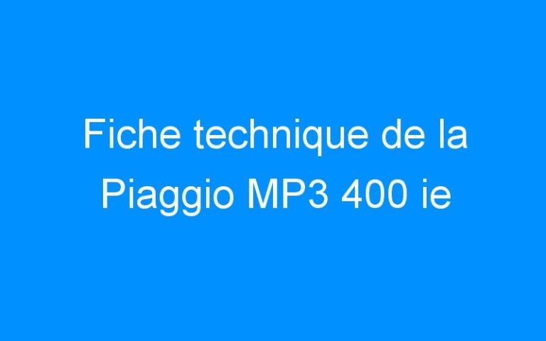 Fiche technique de la Piaggio MP3 400 ie