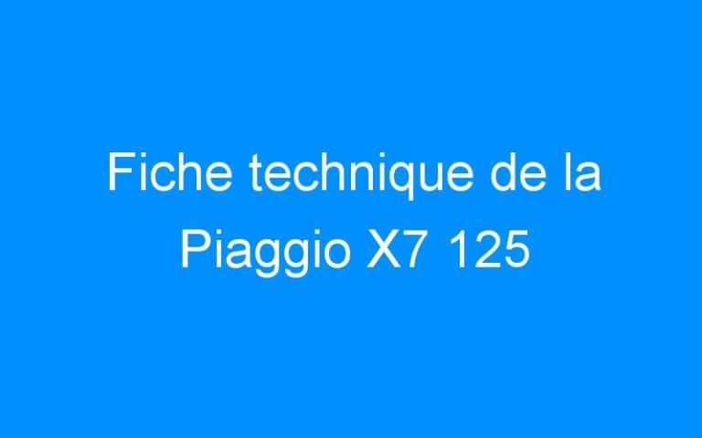 Fiche technique de la Piaggio X7 125