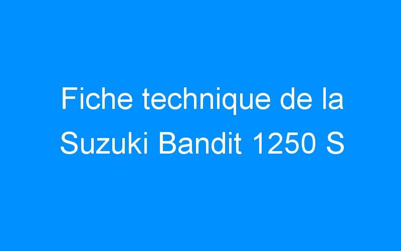 Fiche technique de la Suzuki Bandit 1250 S