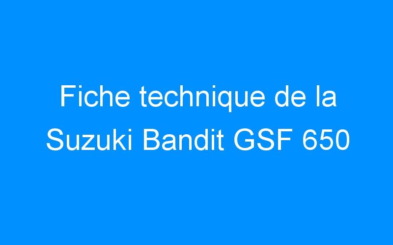 Fiche technique de la Suzuki Bandit GSF 650