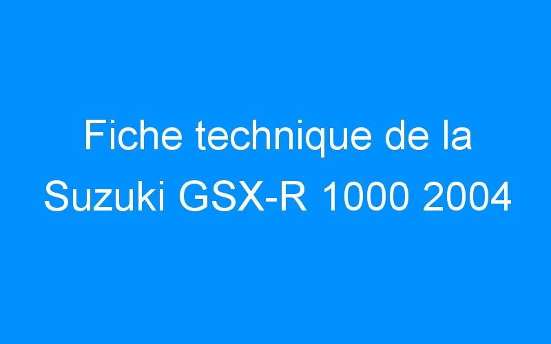 Fiche technique de la Suzuki GSX-R 1000 2004